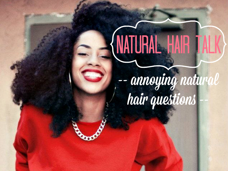 Natural Hair Talk // On Annoying Natural Hair Questions