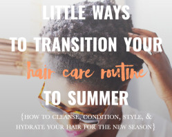 Little Known Ways to Transition Your Hair Care Routine to Summer