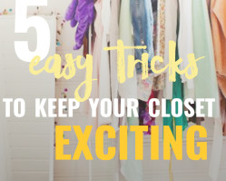 5 Easy Tricks to Keep Your Closet Exciting