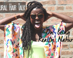 "Natural Hair Talk // On Being ""Really Natural"""