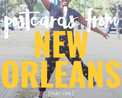 Postcards from New Orleans | Part One