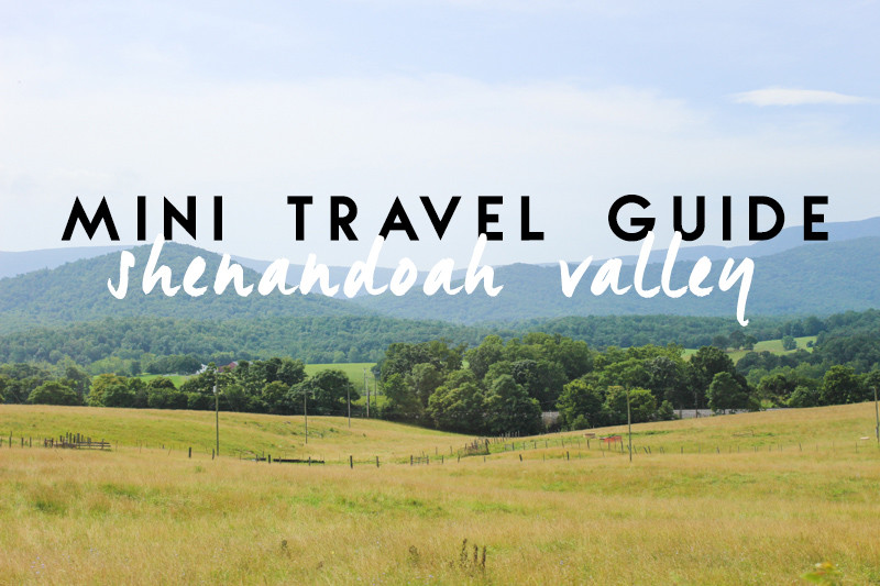 Mini Travel Guide: Shenandoah Valley