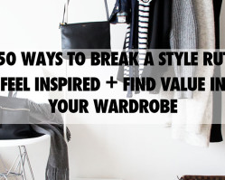 50 Ways to Break A Style Rut, Feel Inspired, and Find Value in Your Wardrobe