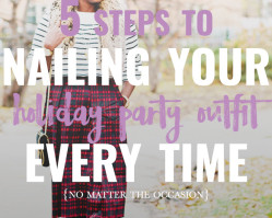 5 Steps to Nailing Your Holiday Party Outfit {No Matter the Occasion}