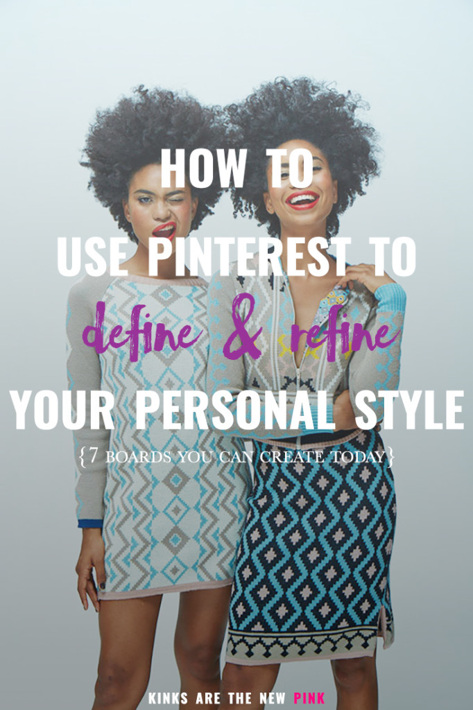 how to use pinterest to define & refine your style