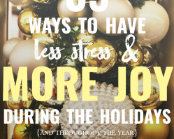 35 Ways to Experience Less Stress & More Joy During the Holidays