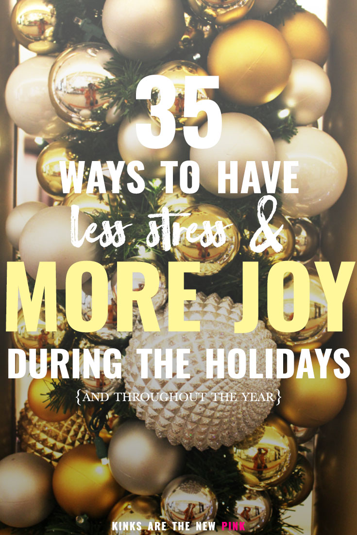 35 ways to experience less stress and more joy during the holidays