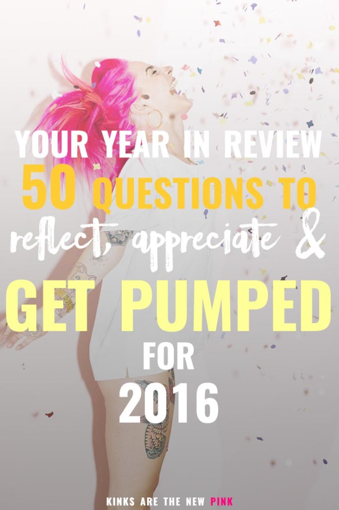 Yearly Review: 50 Questions to reflect, appreciate, and get PUMPED for 2016