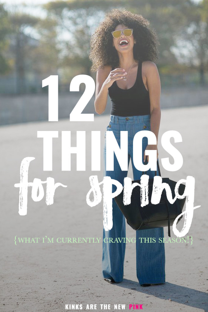 12 Things for Spring – What I'm craving this season